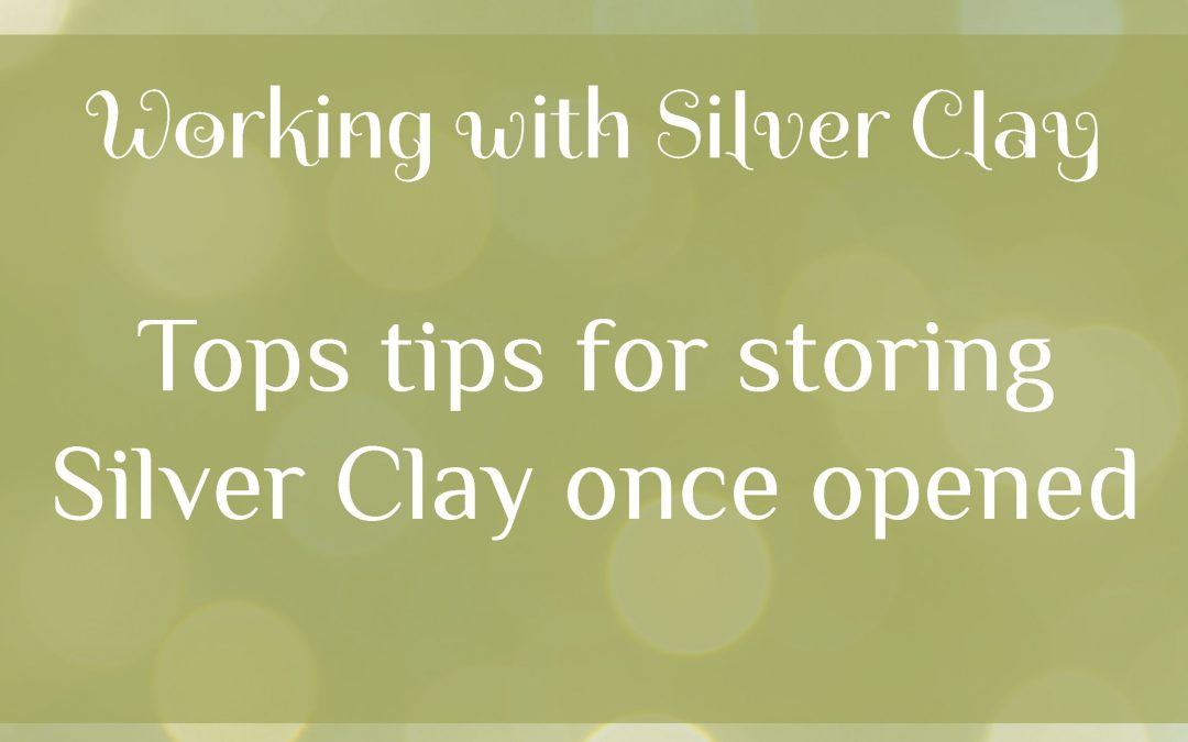 Top tips for storing Silver Clay once opened